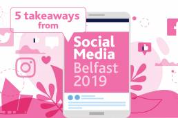 5-TAKEWAYAS-FROM-SOCIAL-MEDIA-BELFAST-2019